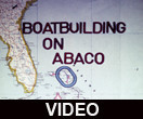 Boatbuilding on Abaco presentation video