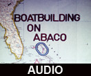 Boatbuilding on Abaco narration audio and transcript